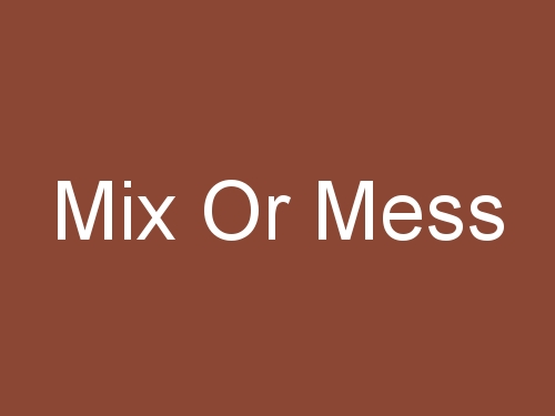 Mix Or Mess