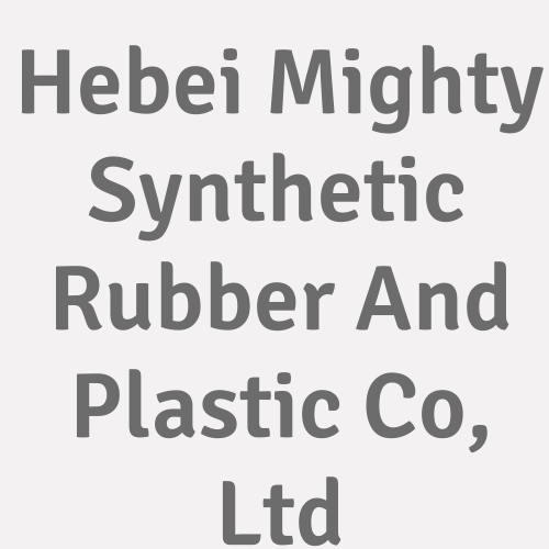 Hebei Mighty Synthetic Rubber And Plastic Co., Ltd.
