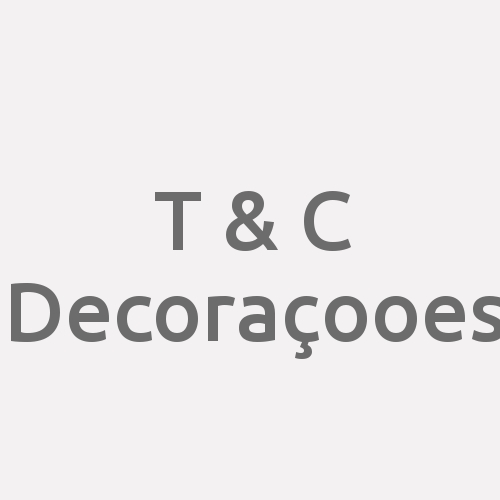 T & C  Decoraçooes
